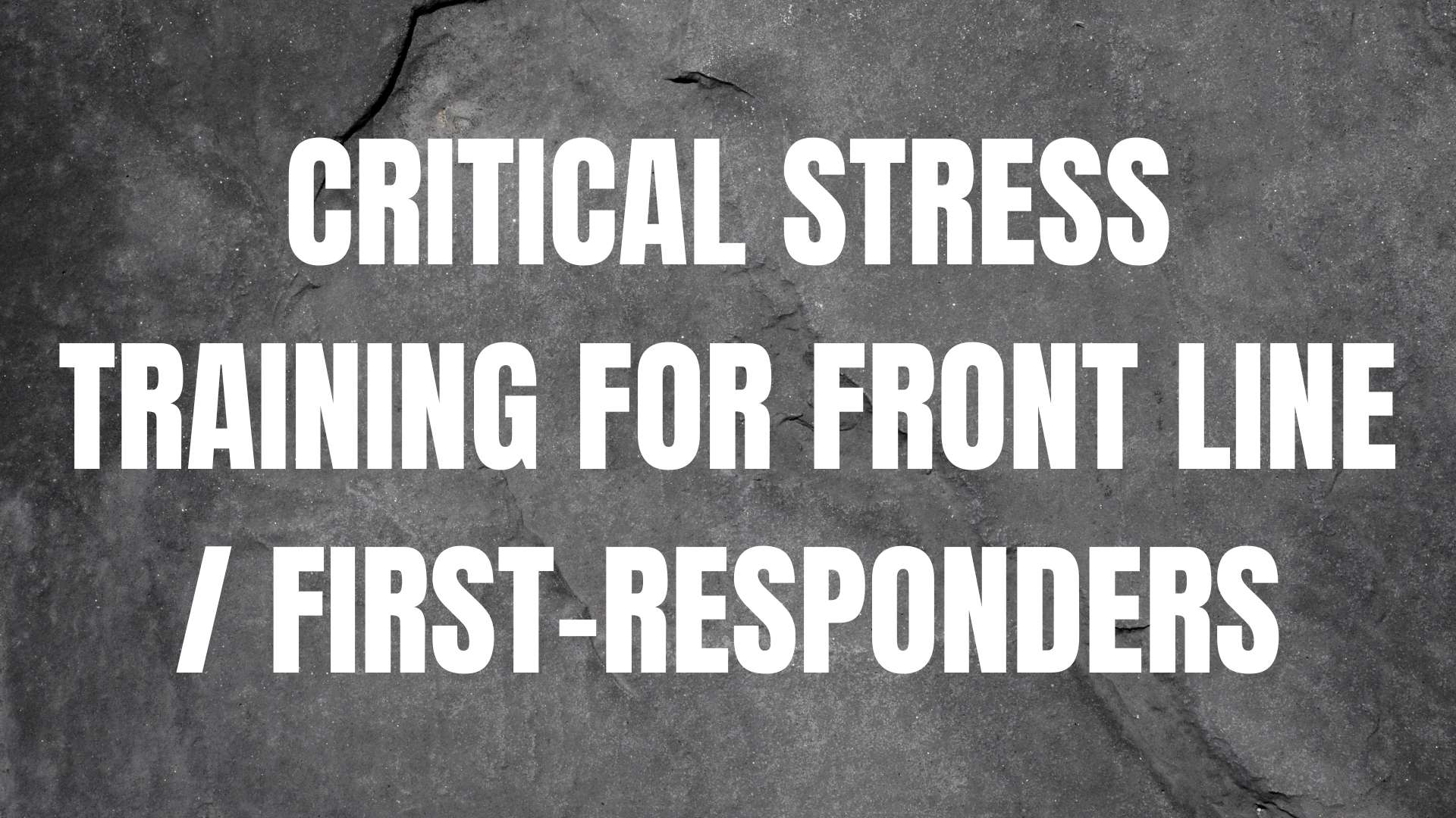 Critical Stress Training for Front Line / First Responders