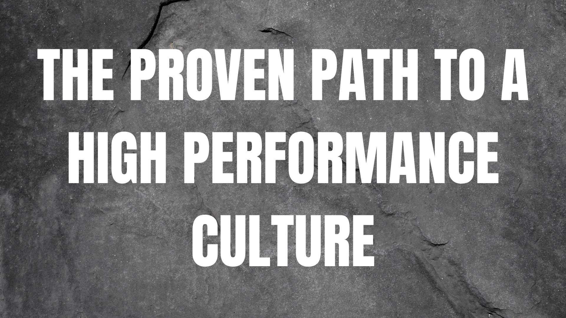 The proven path to a high performing culture