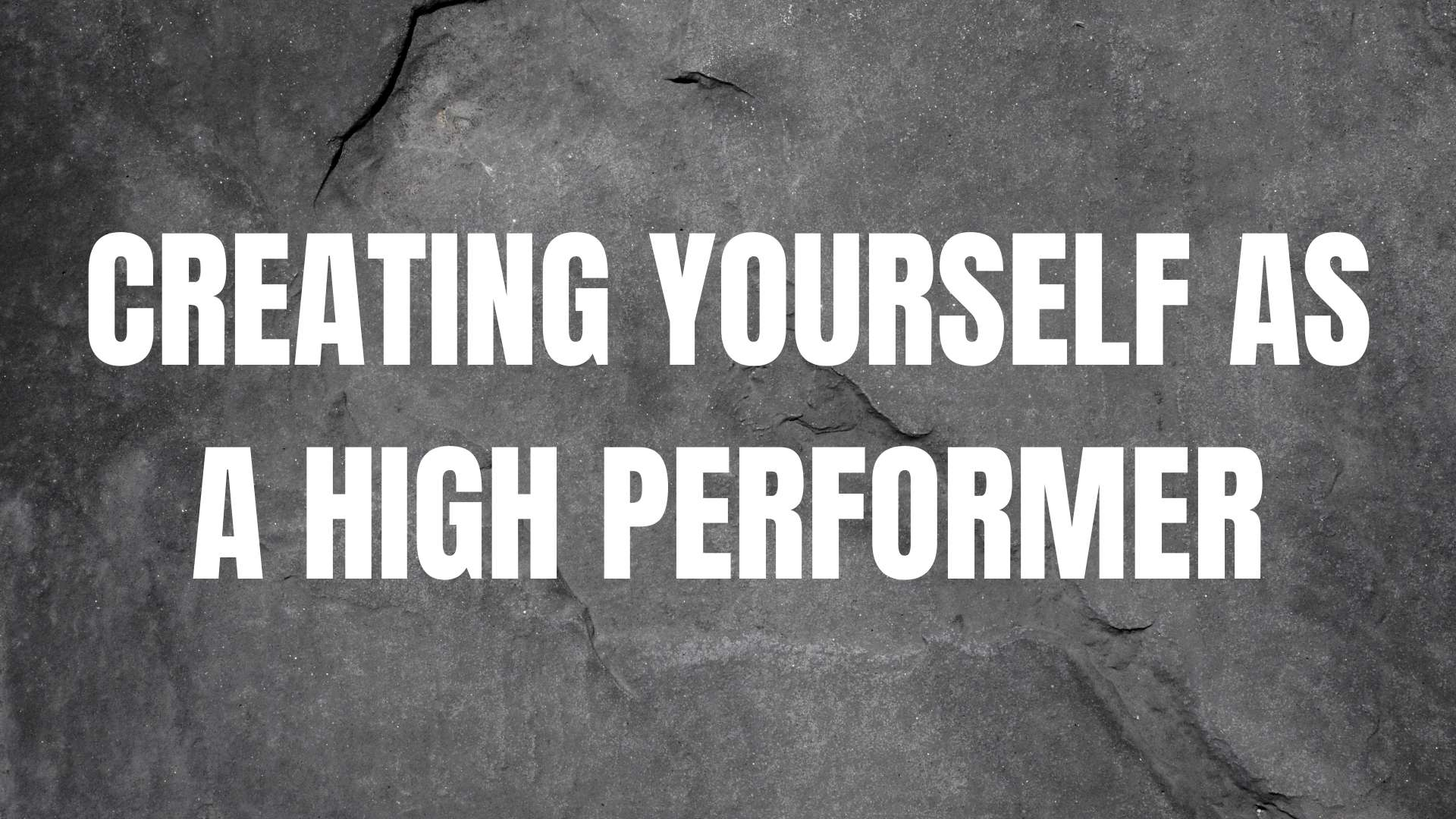 Creating yourself as a high performer