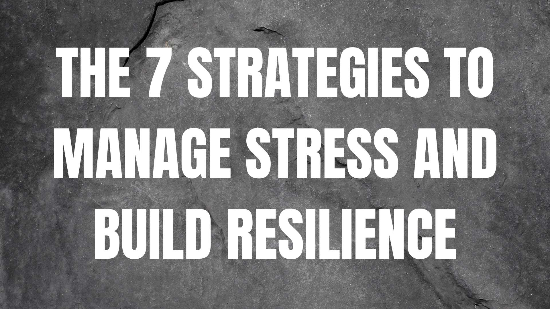 The 7 Strategies to Manage Stress and Build Resilience